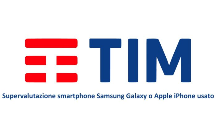 TIM Supervaluta smartphone Samsung Galaxy o Apple iPhone Usato
