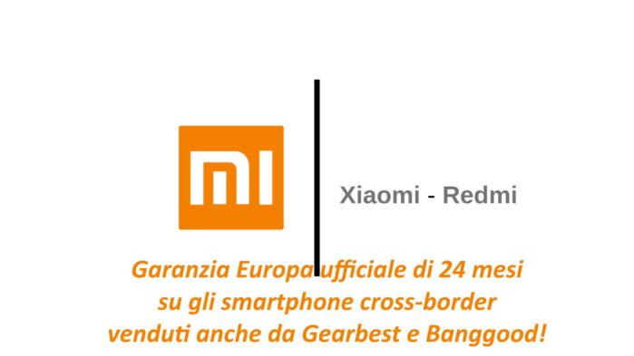 Garanzia Europa 24 mesi di Xiaomi su smartphone Gearbest e Banggood