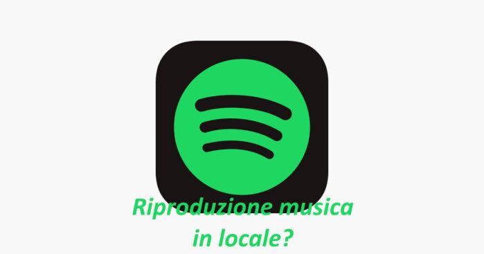 Spotify riproduzione della musica in locale