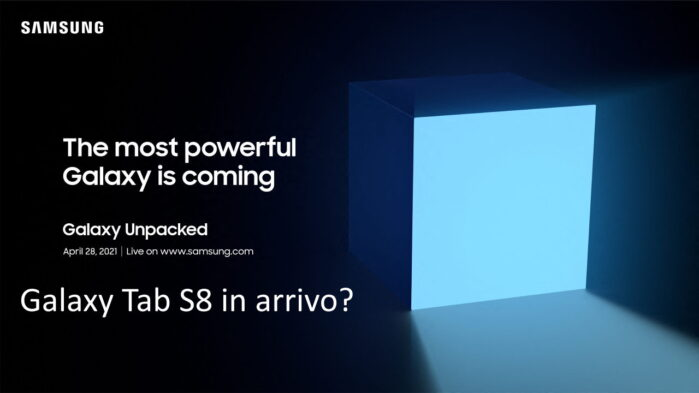 Galaxy Tab S8 evento Samsung Unpacked 28 aprile 2021 rumors