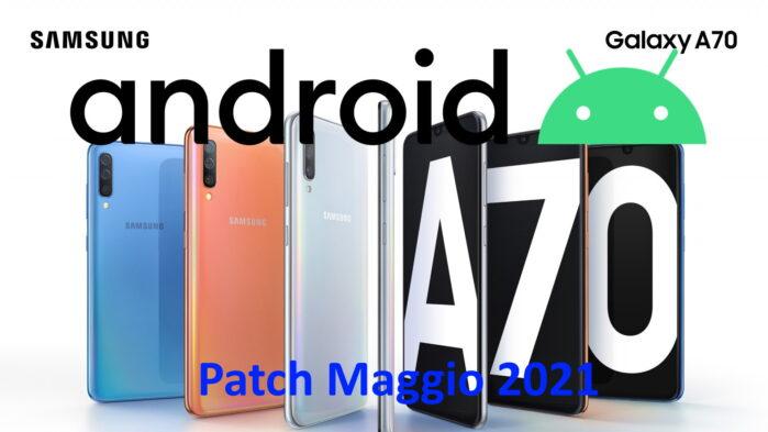 Galaxy A70 aggiornamento maggio 2021 novità
