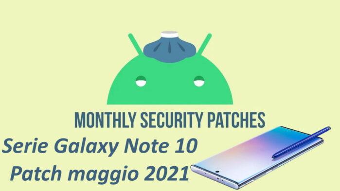 serie Galaxy Note 10 aggiornamento patch maggio 2021
