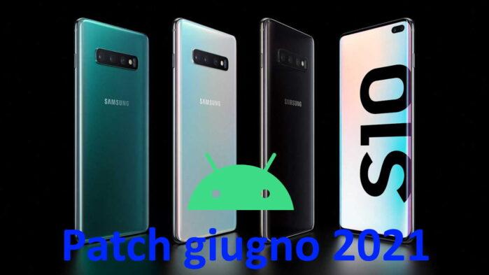 Samsung Galaxy S10 aggiornamento patch sicurezza giugno 2021